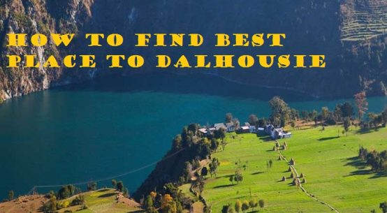 how to find best place to Dalhousie
