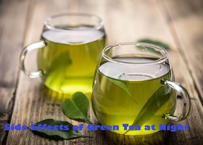 Side Effects of Green Tea at Night