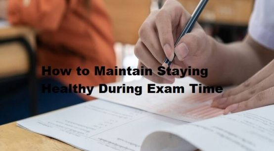 Stay Healthy During the Exam Time